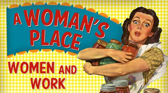 A Woman's Place: Women and Work